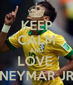 Poster: KEEP CALM AND LOVE  NEYMAR JR