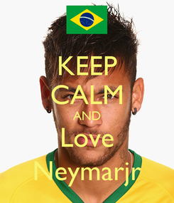 Poster: KEEP CALM AND Love Neymarjr