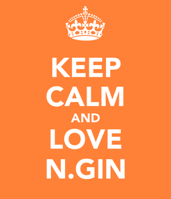 Poster: KEEP CALM AND LOVE N.GIN