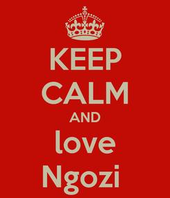 Poster: KEEP CALM AND love Ngozi
