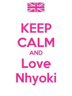 Poster: KEEP CALM AND Love Nhyoki