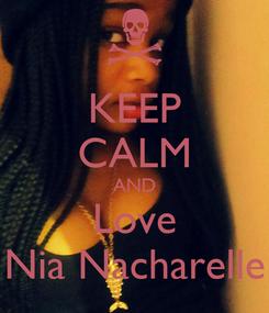 Poster: KEEP CALM AND Love Nia Nacharelle