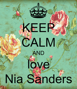 Poster: KEEP CALM AND love Nia Sanders