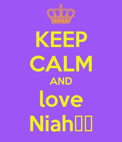 Poster: KEEP CALM AND love Niah♥♡
