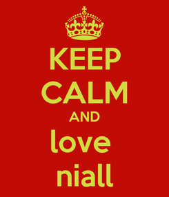 Poster: KEEP CALM AND love  niall