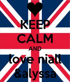 Poster: KEEP CALM AND love niall &alyssa