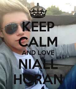 Poster: KEEP CALM AND LOVE NIALL HORAN