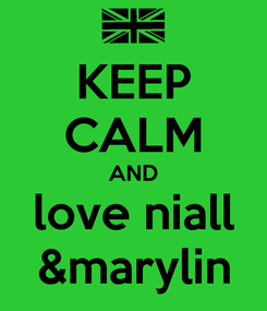 Poster: KEEP CALM AND love niall &marylin