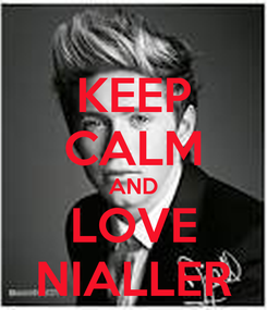 Poster: KEEP CALM AND LOVE NIALLER