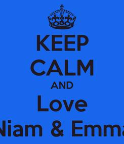 Poster: KEEP CALM AND Love Niam & Emma