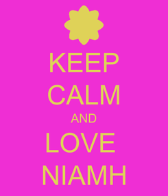 Poster: KEEP CALM AND LOVE  NIAMH