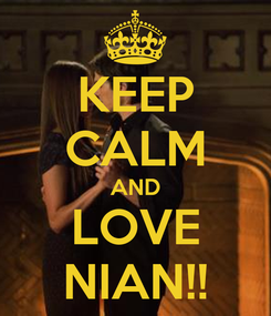Poster: KEEP CALM AND LOVE NIAN!!