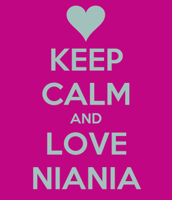 Poster: KEEP CALM AND LOVE NIANIA