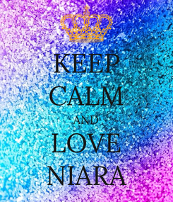 Poster: KEEP CALM AND LOVE NIARA