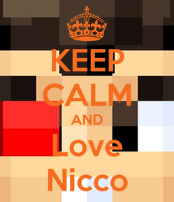 Poster: KEEP CALM AND Love Nicco