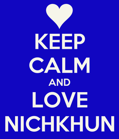 Poster: KEEP CALM AND LOVE NICHKHUN