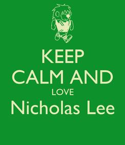Poster: KEEP CALM AND LOVE Nicholas Lee