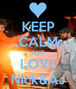 Poster: KEEP CALM AND LOVE Nick&AJ