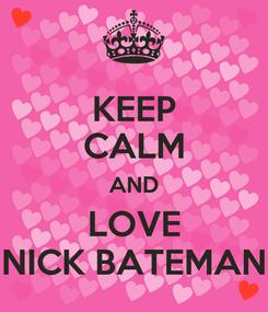 Poster: KEEP CALM AND LOVE NICK BATEMAN