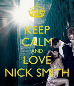 Poster: KEEP CALM AND LOVE NICK SMITH