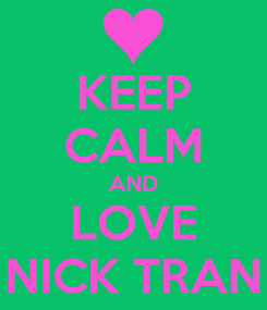 Poster: KEEP CALM AND LOVE NICK TRAN
