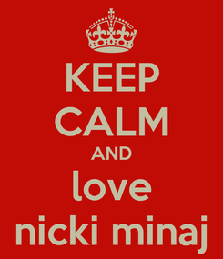 Poster: KEEP CALM AND love nicki minaj