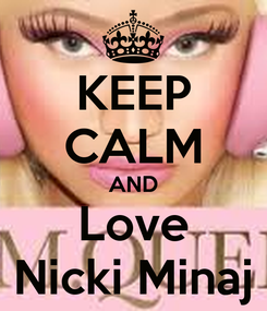 Poster: KEEP CALM AND Love Nicki Minaj