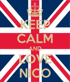 Poster: KEEP CALM AND LOVE NICO