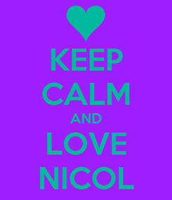 Poster: KEEP CALM AND LOVE NICOL
