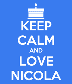 Poster: KEEP CALM AND LOVE NICOLA