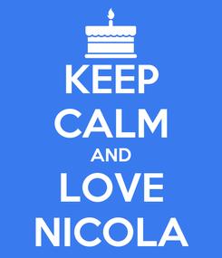 Poster: KEEP CALM AND LOVE NICOLA