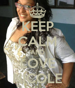 Poster: KEEP CALM AND LOVE NICOLE
