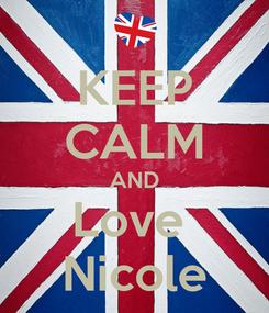 Poster: KEEP CALM AND Love  Nicole