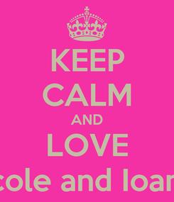 Poster: KEEP CALM AND LOVE Nicole and Ioanna