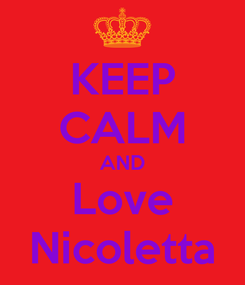 Poster: KEEP CALM AND Love Nicoletta