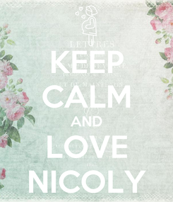 Poster: KEEP CALM AND LOVE NICOLY