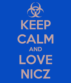Poster: KEEP CALM AND LOVE NICZ