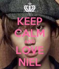 Poster: KEEP CALM AND LOVE NIEL