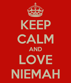 Poster: KEEP CALM AND LOVE NIEMAH