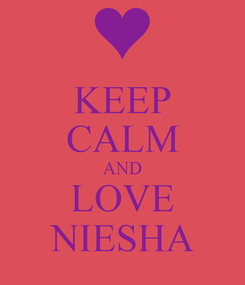 Poster: KEEP CALM AND LOVE NIESHA