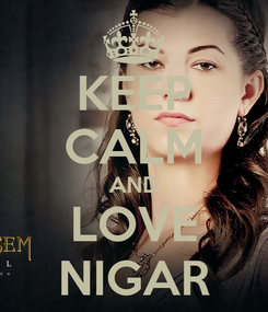Poster: KEEP CALM AND LOVE NIGAR