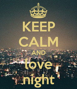 Poster: KEEP CALM AND love night