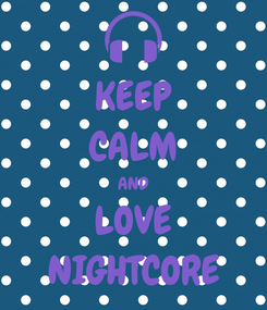 Poster: KEEP CALM AND LOVE NIGHTCORE