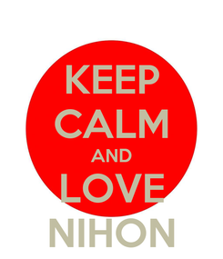 Poster: KEEP CALM AND LOVE NIHON