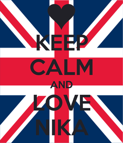Poster: KEEP CALM AND LOVE NIKA