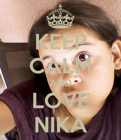 Poster: KEEP CALM AND LOVE NIKA