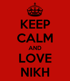 Poster: KEEP CALM AND LOVE NIKH