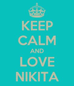 Poster: KEEP CALM AND LOVE NIKITA