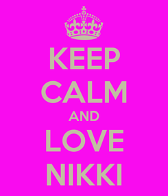 Poster: KEEP CALM AND LOVE NIKKI
