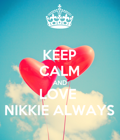 Poster: KEEP CALM AND LOVE  NIKKIE ALWAYS